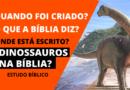 Dinossauros na Bíblia? Onde está Escrito? Quando foram criados?